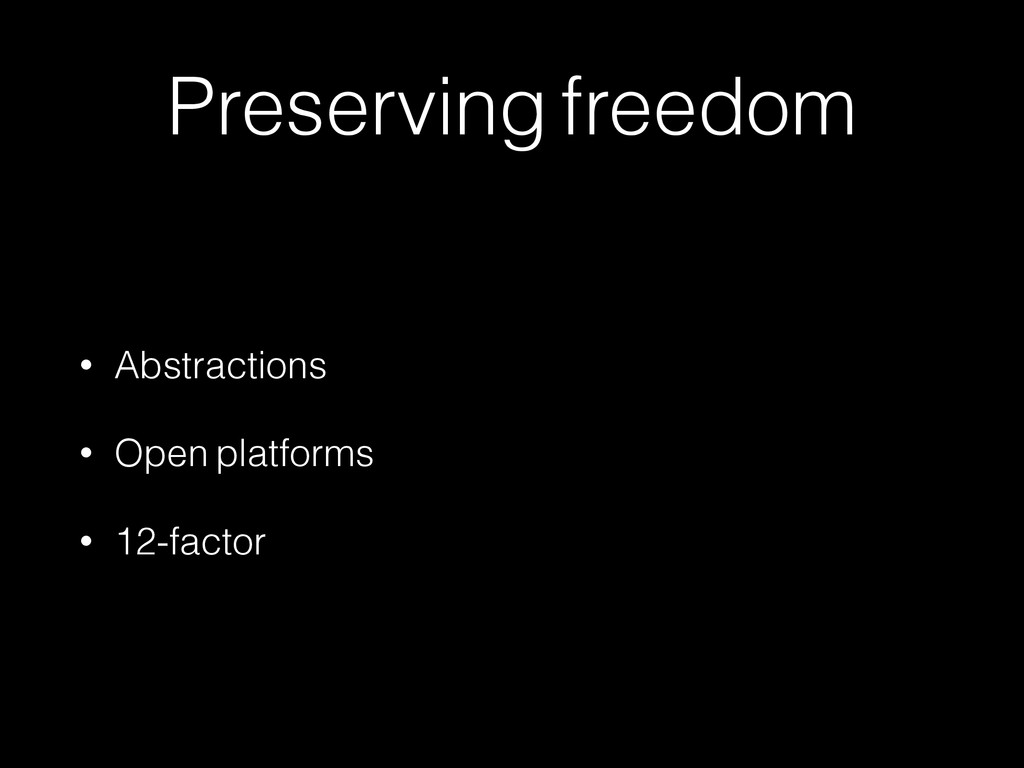 Preserving freedom • Abstractions • Open platfo...