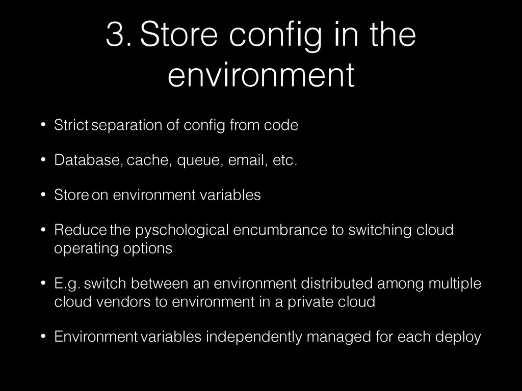 3. Store config in the environment • Strict sepa...