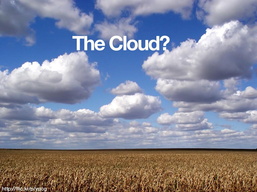 The Cloud? http://flic.kr/p/yqcg