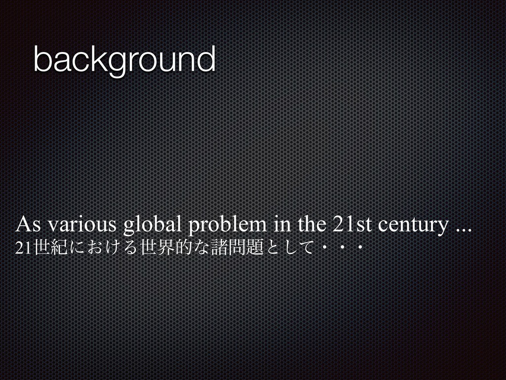 background As various global problem in the 21s...