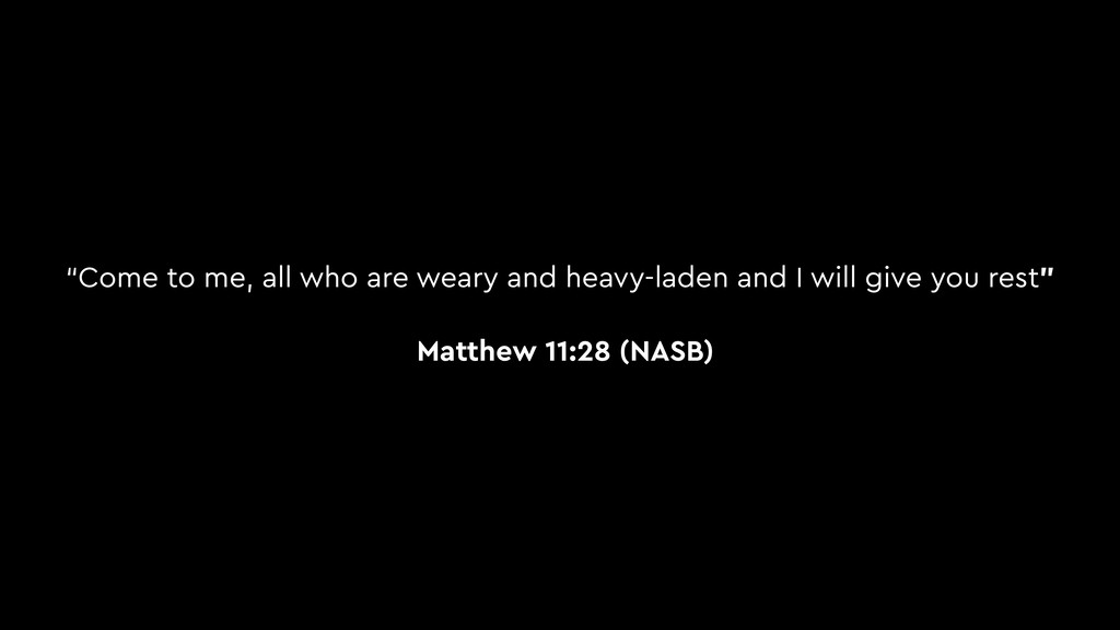"""""""Come to me, all who are weary and heavy-laden ..."""