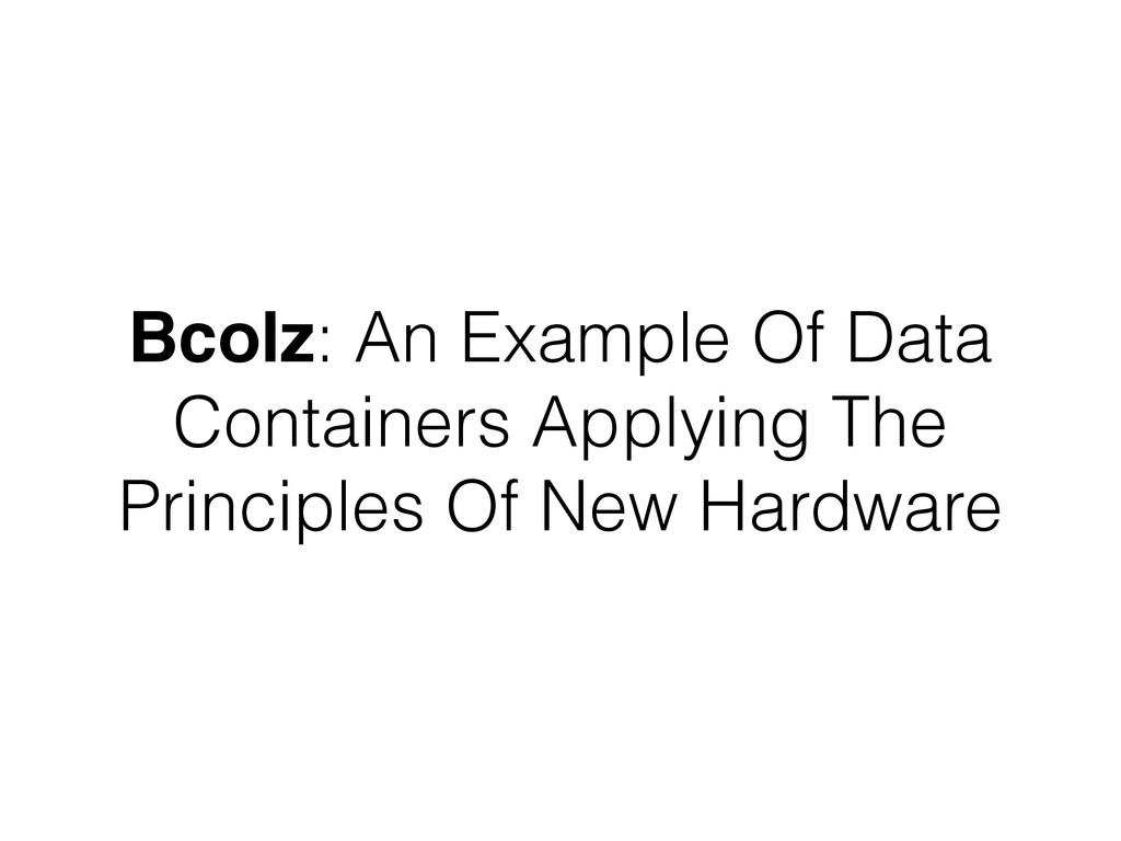 Bcolz: An Example Of Data Containers Applying T...