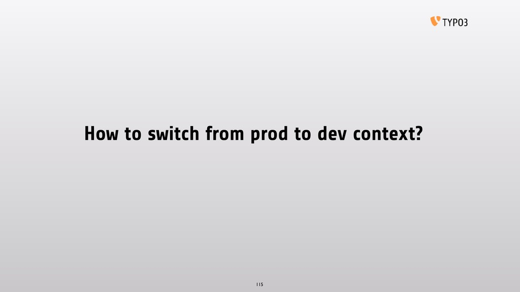How to switch from prod to dev context? 115