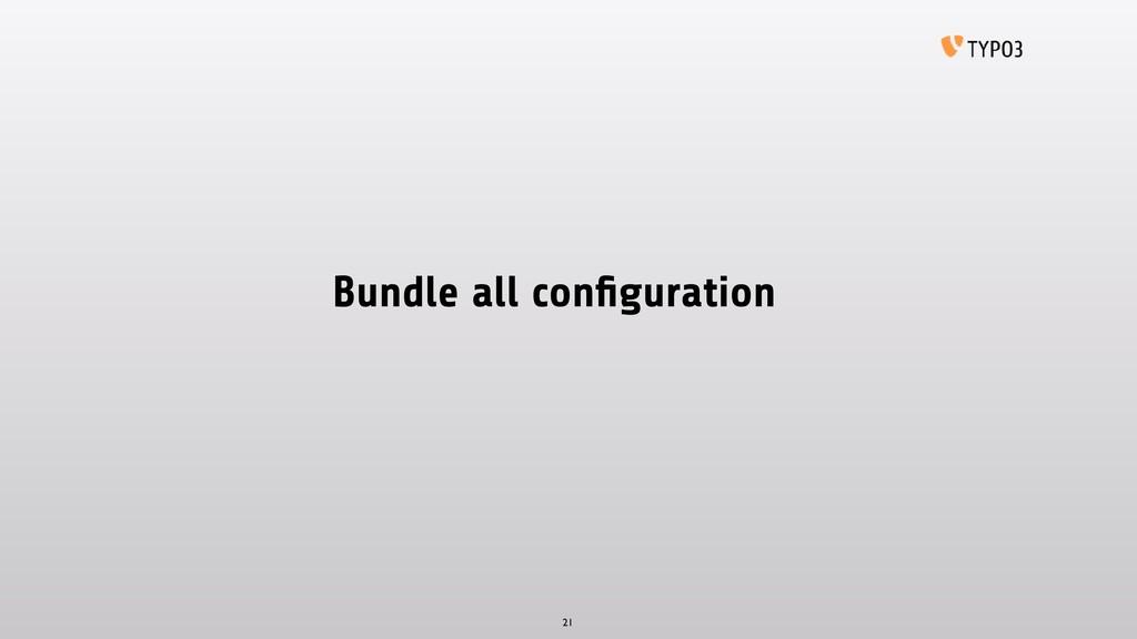 Bundle all configuration 21