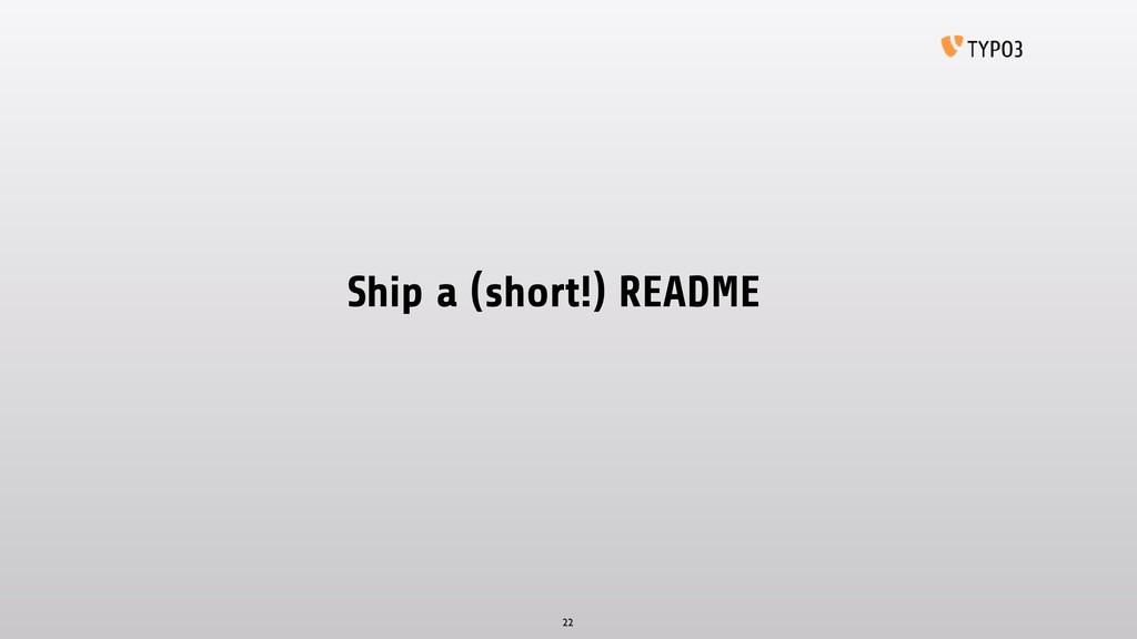 Ship a (short!) README 22
