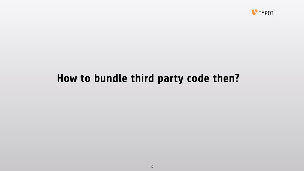 How to bundle third party code then? 30
