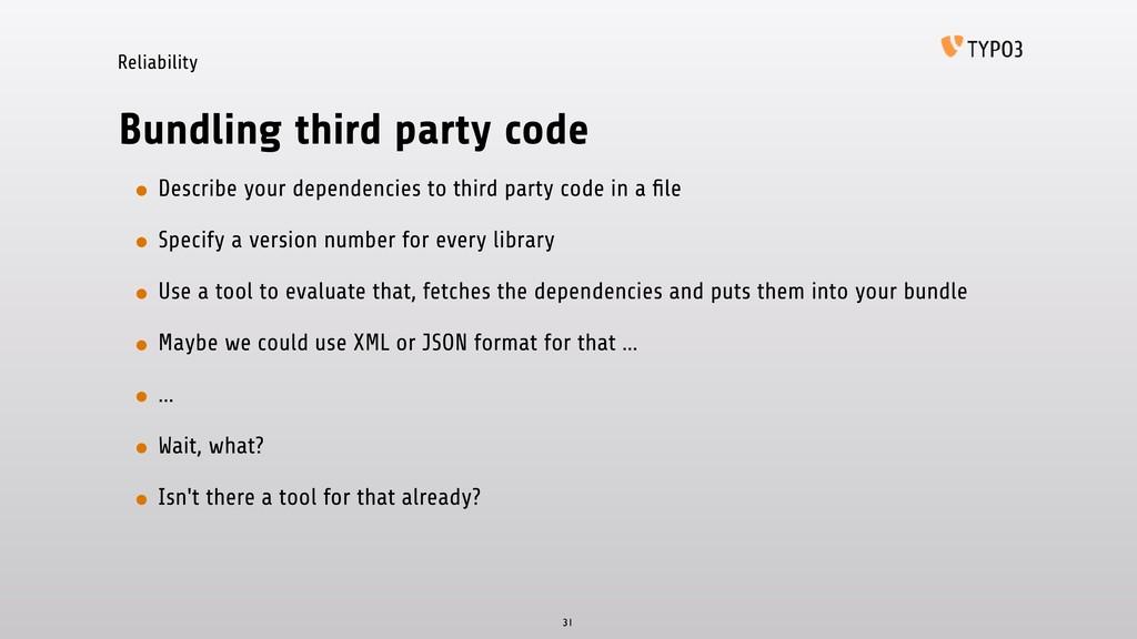 Reliability Bundling third party code • Describ...