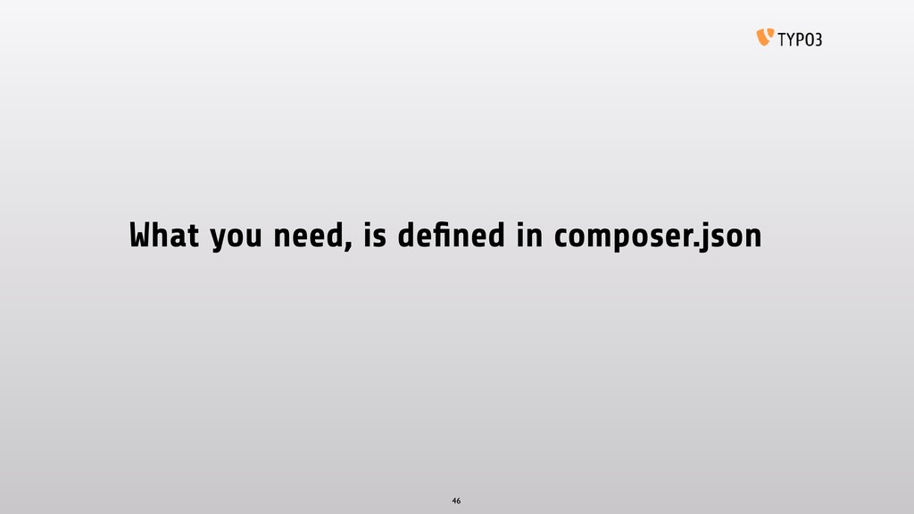 What you need, is defined in composer.json 46