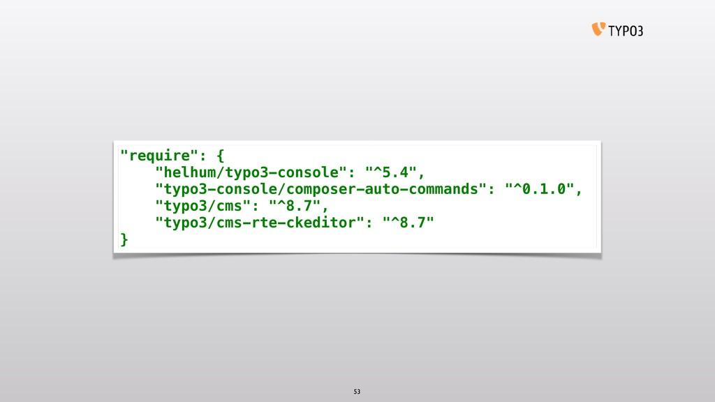 "53 ""require"": { ""helhum/typo3-console"": ""^5.4"",..."