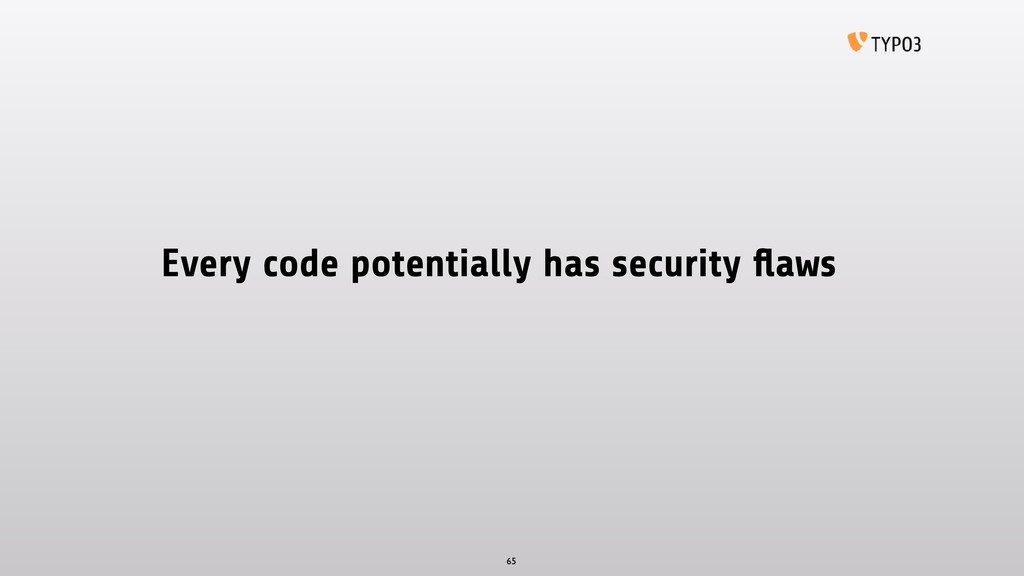Every code potentially has security flaws 65