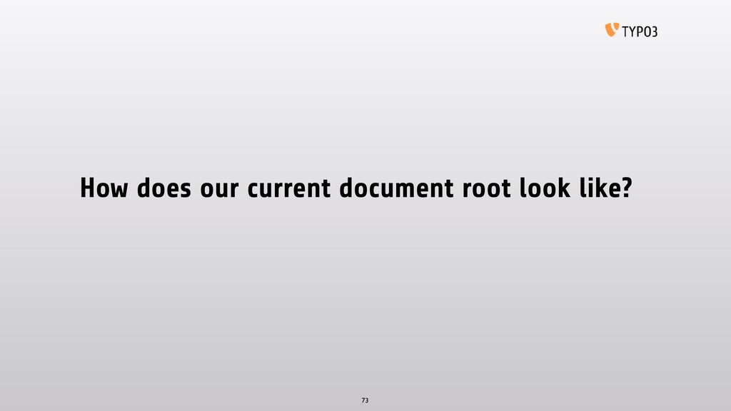 How does our current document root look like? 73