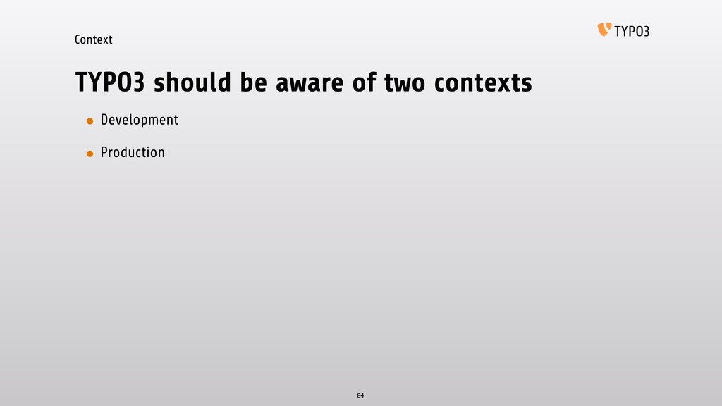 Context TYPO3 should be aware of two contexts •...