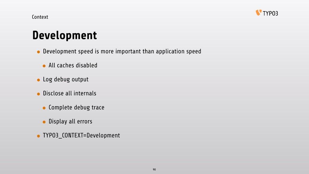 Context Development • Development speed is more...