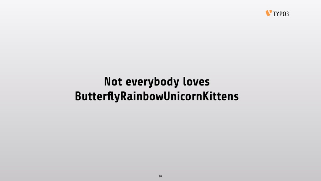 Not everybody loves ButterflyRainbowUnicornKitte...