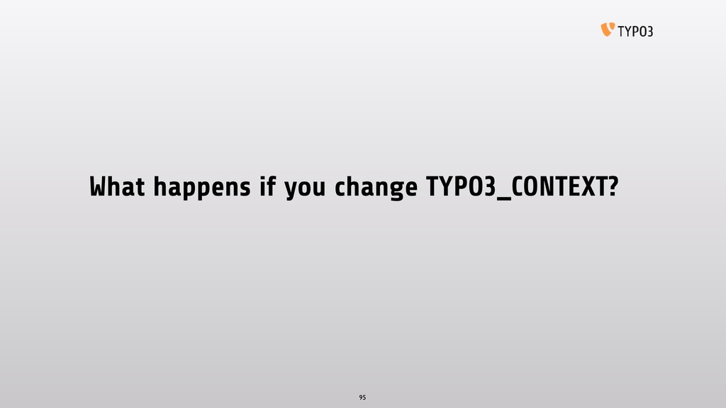 What happens if you change TYPO3_CONTEXT? 95