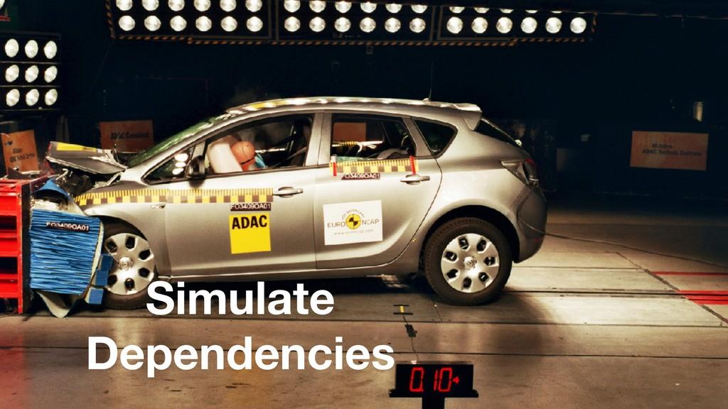 Simulate Dependencies