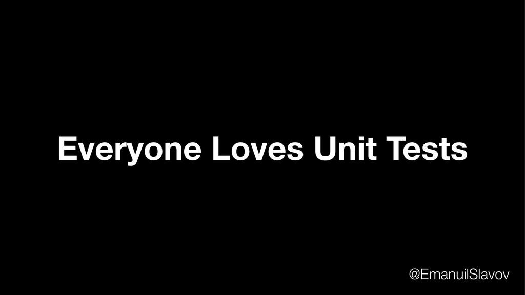 Everyone Loves Unit Tests @EmanuilSlavov