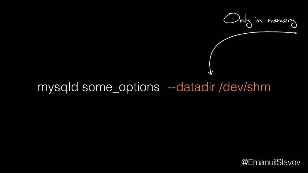 mysqld some_options --datadir /dev/shm Only in ...