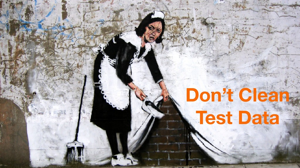 Don't Clean Test Data