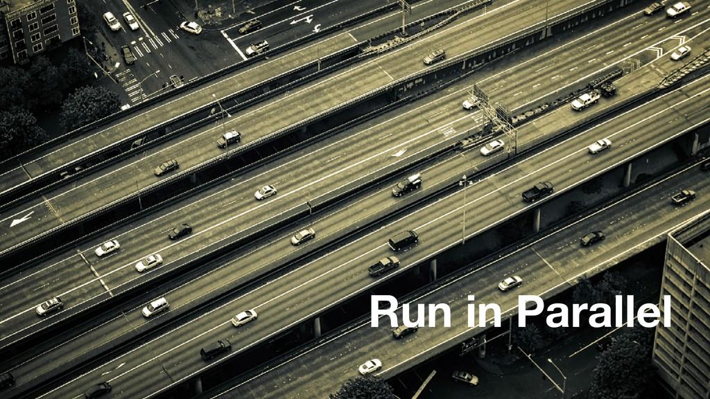 Run in Parallel