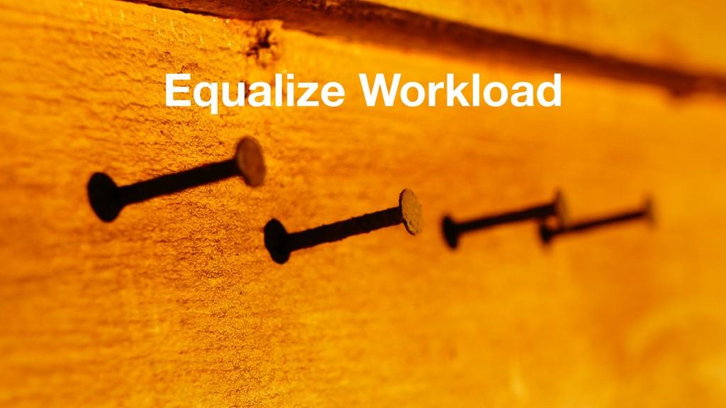 Equalize Workload
