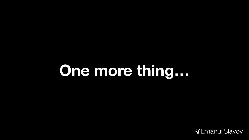One more thing… @EmanuilSlavov