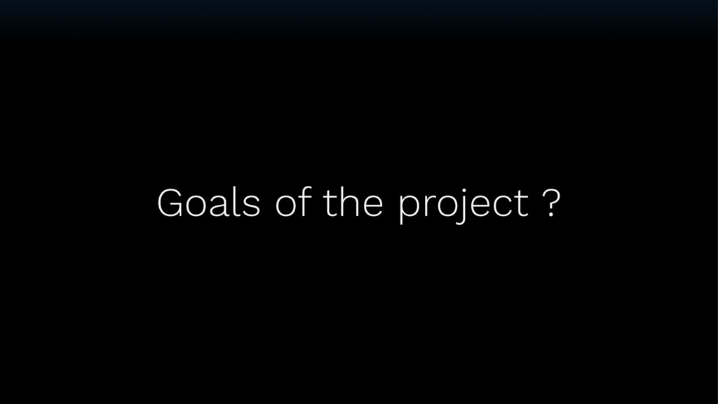 Goals of the project ?