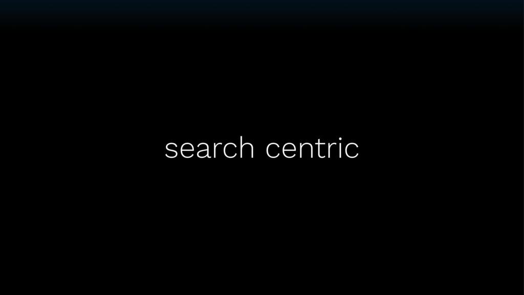 search centric