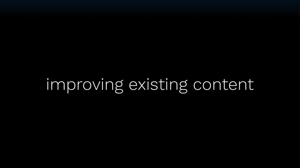improving existing content