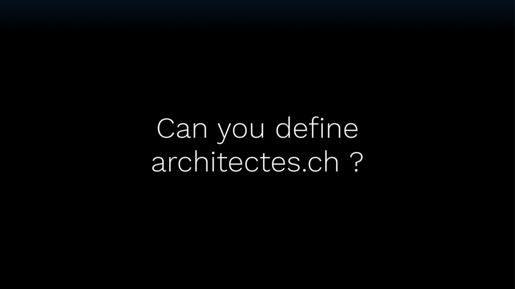 Can you define architectes.ch ?