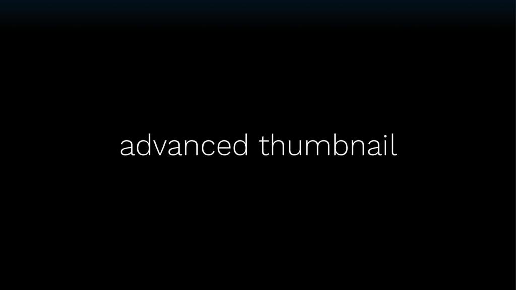 advanced thumbnail