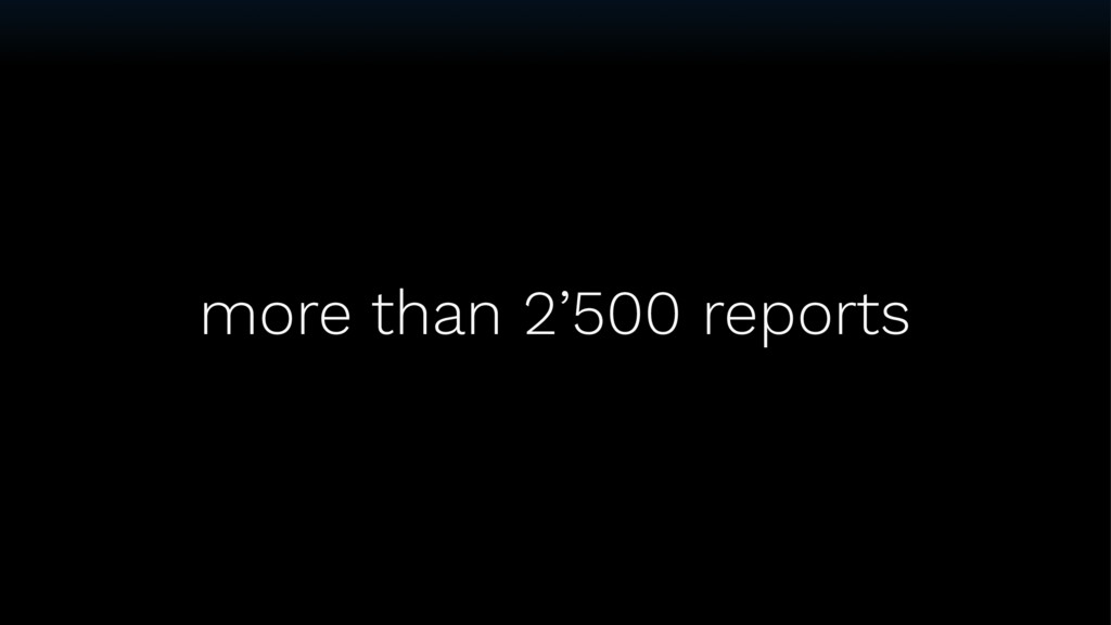 more than 2'500 reports
