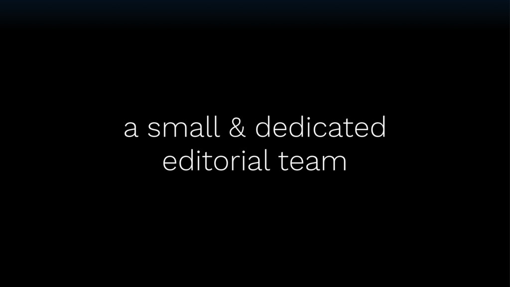 a small & dedicated editorial team