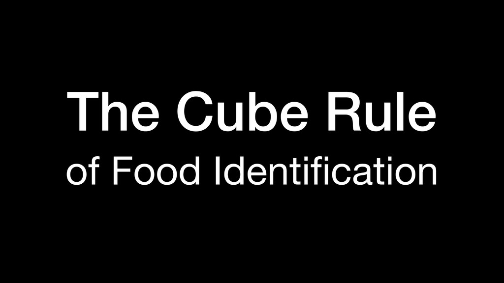 The Cube Rule of Food Identification
