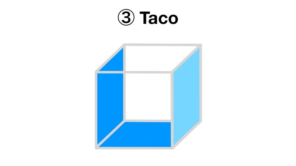 ᶅ Taco