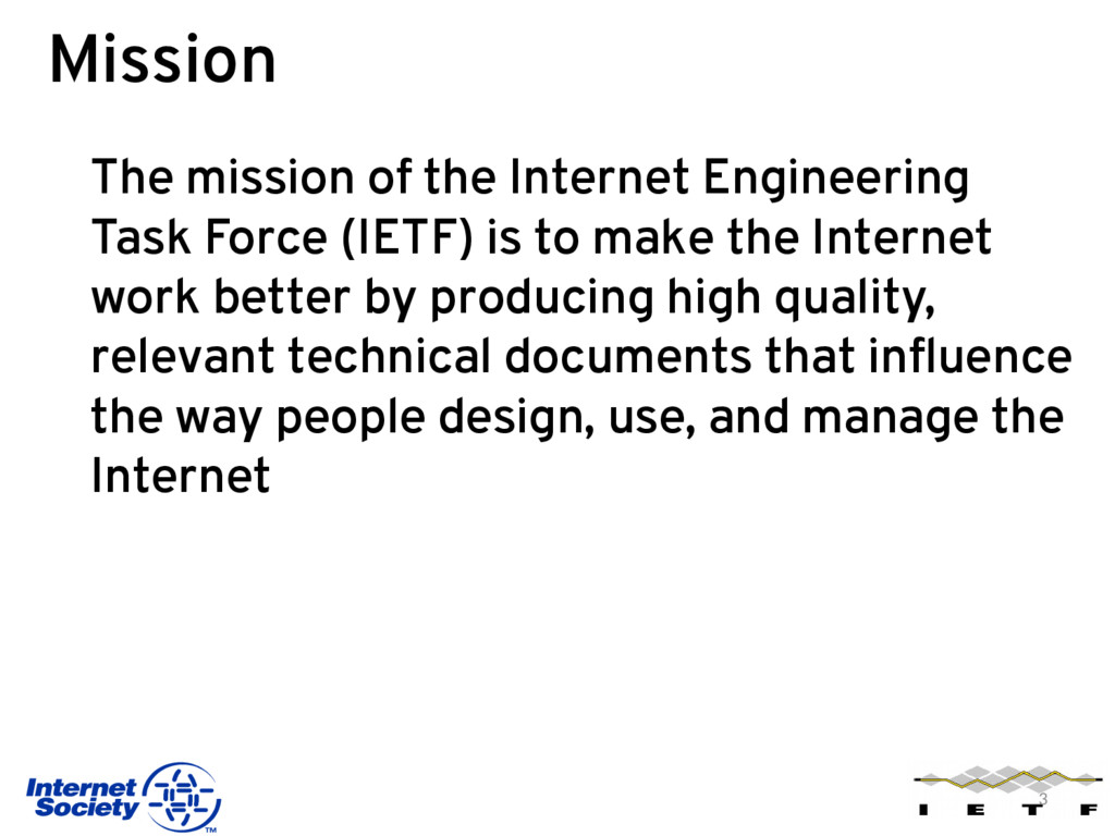 Mission The mission of the Internet Engineering...