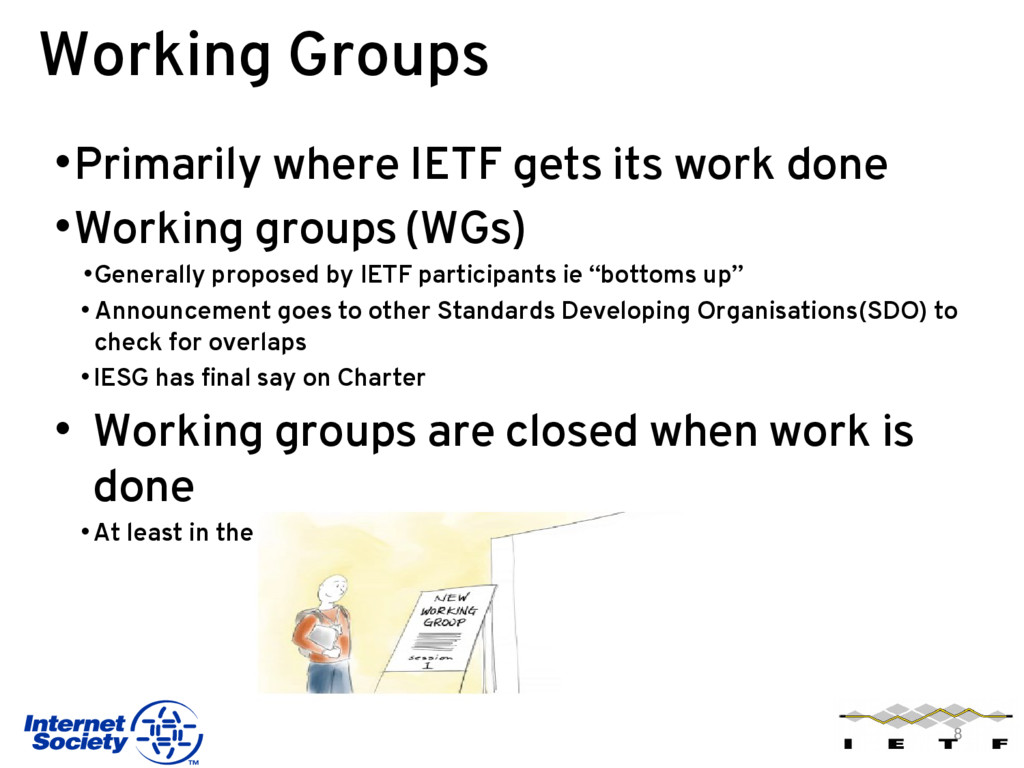 Working Groups •Primarily where IETF gets its w...