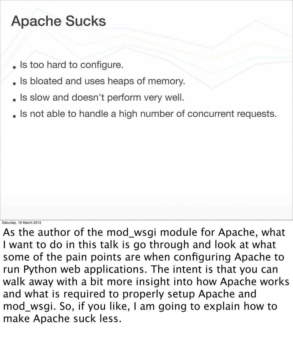 Apache Sucks • Is too hard to configure. • Is bl...
