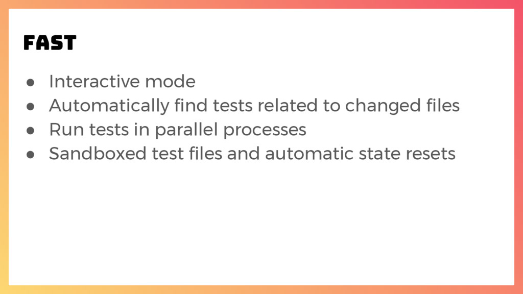 ● Interactive mode ● Automatically find tests r...