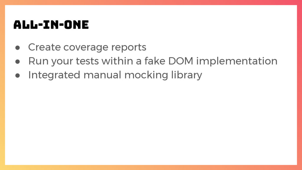 ● Create coverage reports ● Run your tests with...