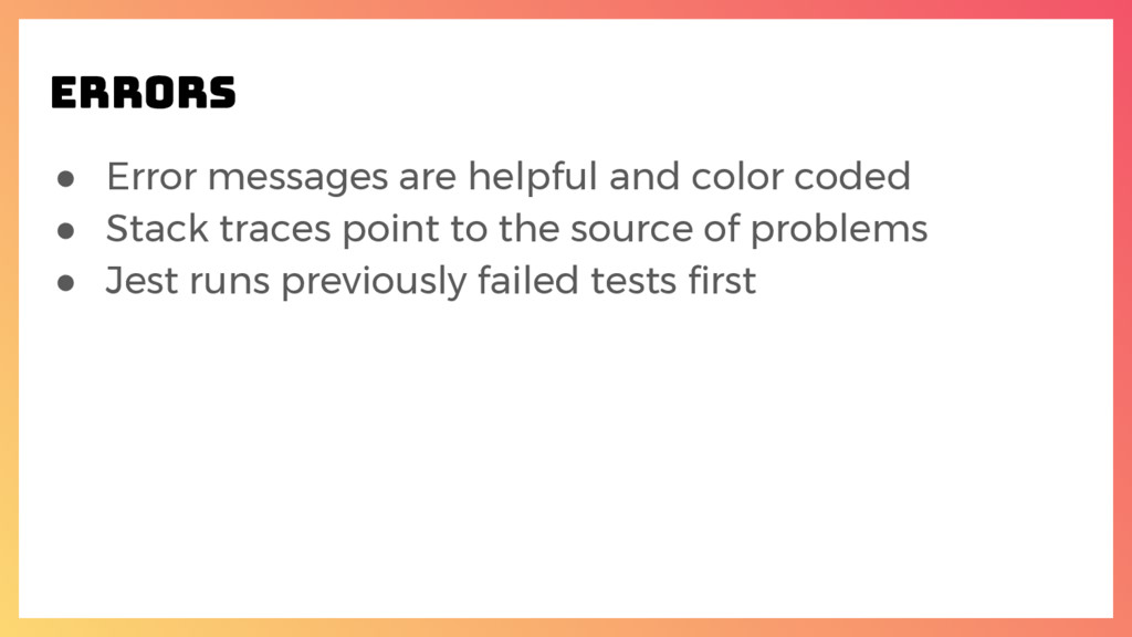 ● Error messages are helpful and color coded ● ...
