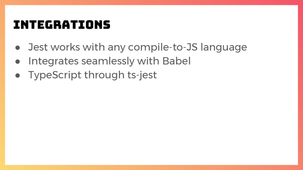 ● Jest works with any compile-to-JS language ● ...