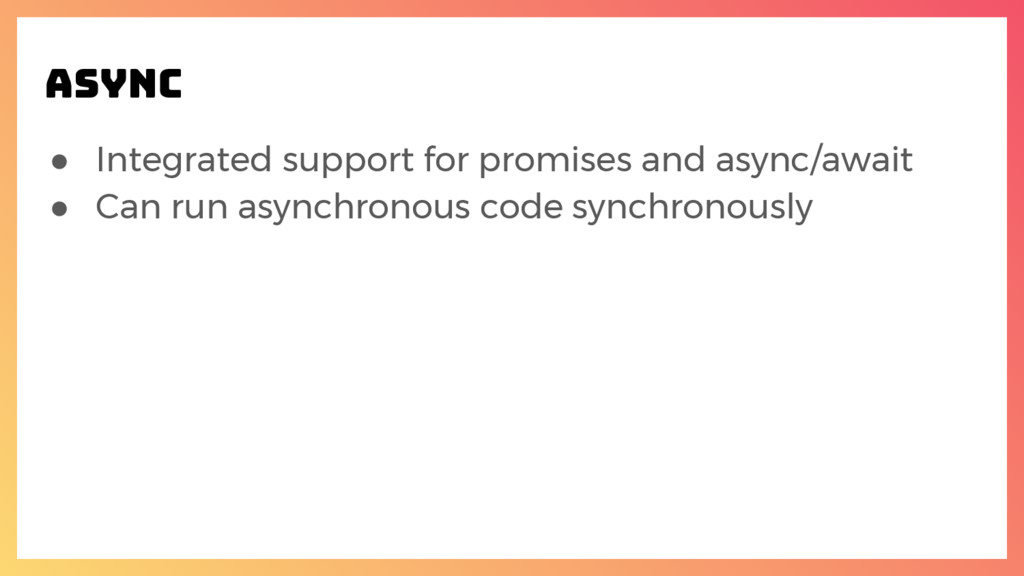 ● Integrated support for promises and async/awa...