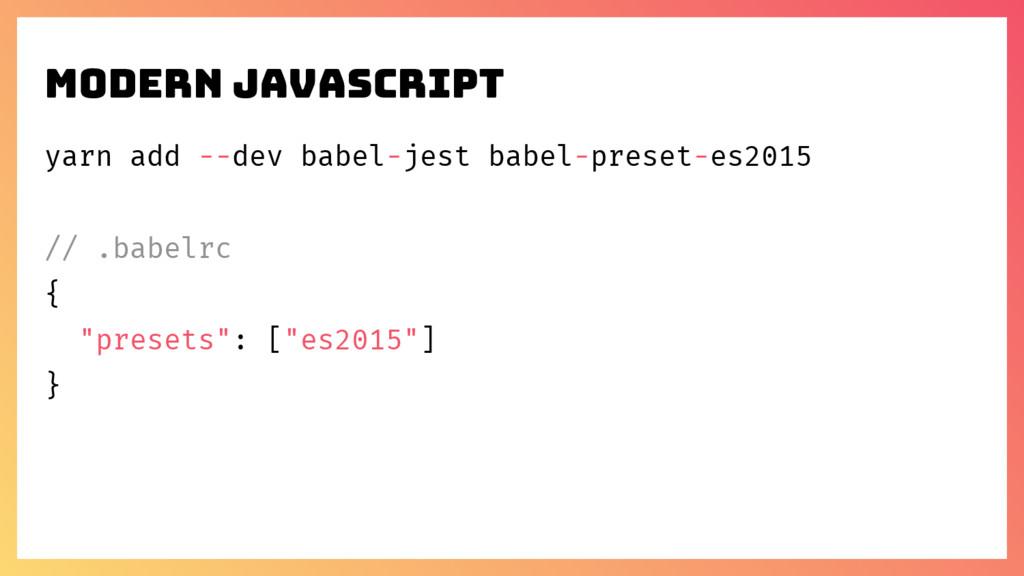 yarn add --dev babel-jest babel-preset-es2015 /...