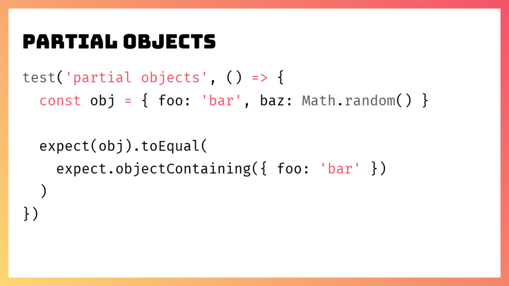 Partial objects test('partial objects', () => {...
