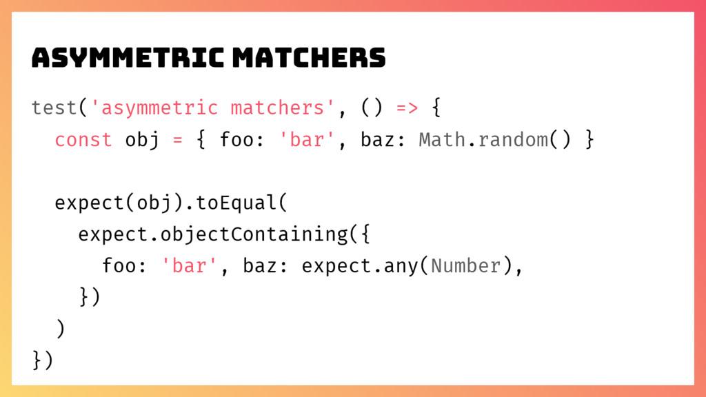 asymmetric matchers test('asymmetric matchers',...