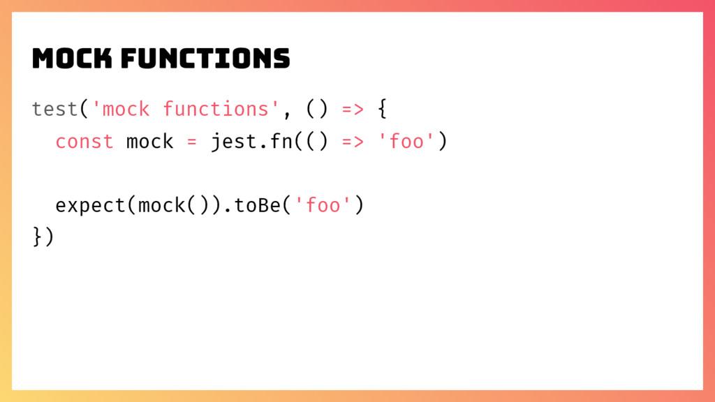 MOCK FUNCTIONS test('mock functions', () => { c...