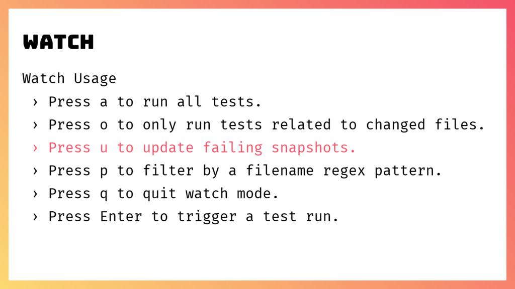 watch Watch Usage › Press a to run all tests. ›...