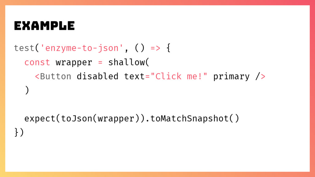 example test('enzyme-to-json', () => { const wr...