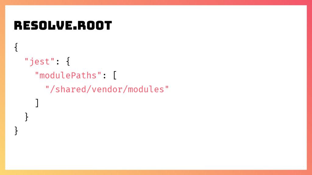 "resolve.root { ""jest"": { ""modulePaths"": [ ""/sha..."